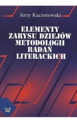 Elementy zarysu dziejów metodologii badań literackich - Jerzy Kaczorowski - Ebook - 978-83-7072-689-8