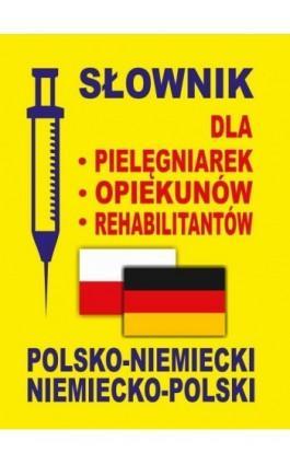 Słownik dla pielęgniarek - opiekunów - rehabilitantów polsko-niemiecki • niemiecko-polski - Aleksandra Lemańska - Ebook - 978-83-65640-04-8