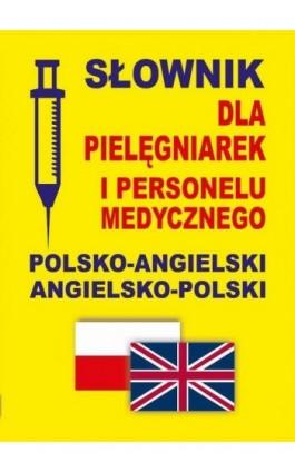 Słownik dla pielęgniarek i personelu medycznego polsko-angielski angielsko-polski - Praca zbiorowa - Ebook - 978-83-65640-06-2