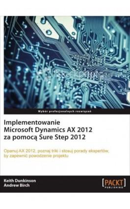 Implementowanie Microsoft Dynamics AX 2012 za pomocą Sure Step 2012 - Keith Dunkinson - Ebook - 978-83-7541-198-0