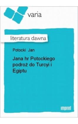 Jana hr Potockiego podroż do Turcyi i Egiptu - Jan Potocki - Ebook - 978-83-270-1381-1