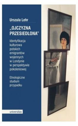 Ojczyzna przesiedlona - Urszula Lehr - Ebook - 978-83-242-2800-3