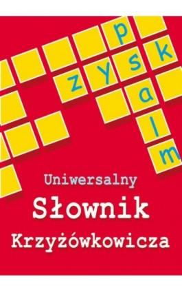 Uniwersalny słownik krzyżówkowicza - Anna Kubisz - Ebook - 978-83-7898-434-4