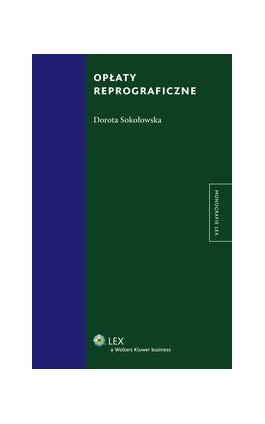 Opłaty reprograficzne - Dorota Sokołowska - Ebook - 978-83-264-7526-9