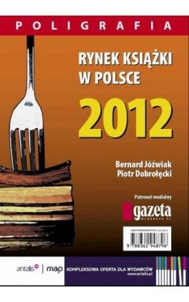 Rynek książki w Polsce 2012. Poligrafia - Piotr Dobrołęcki - Ebook - 978-83-62948-84-0