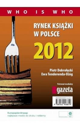 Rynek książki w Polsce 2012. Who is who - Piotr Dobrołęcki - Ebook - 978-83-62948-86-4