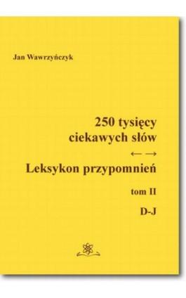 250 tysięcy ciekawych słów. Leksykon przypomnień. Tom 2 (D-J) - Jan Wawrzyńczyk - Ebook - 978-83-7798-303-4