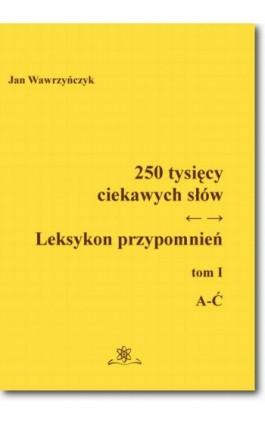 250 tysięcy ciekawych słów. Leksykon przypomnień  Tom  I (A-Ć) - Jan Wawrzyńczyk - Ebook - 978-83-7798-185-6