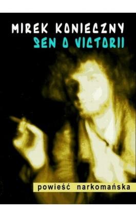 Sen o Victorii - Mirek Konieczny - Ebook - 978-83-7859-051-4
