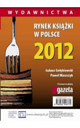 Rynek książki w Polsce 2012. Wydawnictwa - Łukasz Gołębiewski - Ebook - 978-83-62948-82-6