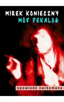 Mój dekalog - Mirek Konieczny - Ebook - 978-83-7859-052-1