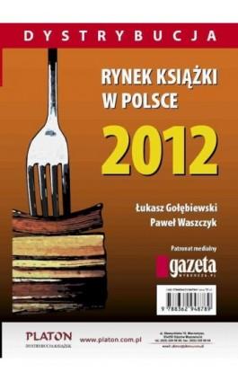 Rynek książki w Polsce 2012. Dystrybucja - Łukasz Gołębiewski - Ebook - 978-83-62948-83-3