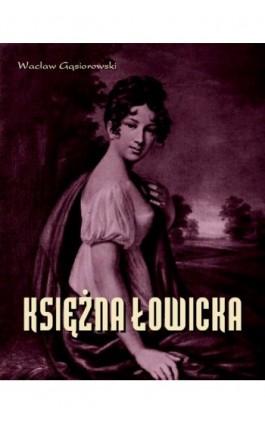 Księżna Łowicka - Wacław Gąsiorowski - Ebook - 978-83-7950-231-8