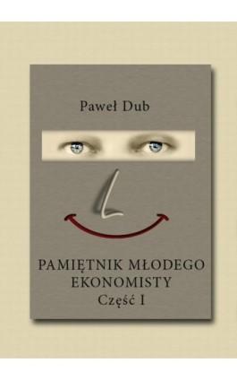 Pamiętnik młodego ekonomisty - Paweł Dub - Ebook - 978-83-7859-071-2