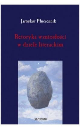 Retoryka wzniosłości w dziele literackim - Jarosław Płuciennik - Ebook - 978-83-242-2553-8