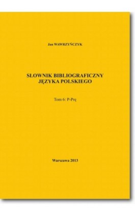 Słownik bibliograficzny języka polskiego Tom 6 (P-Prę) - Jan Wawrzyńczyk - Ebook - 978-83-7798-182-5