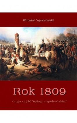Rok 1809 - Wacław Gąsiorowski - Ebook - 978-83-7950-161-8