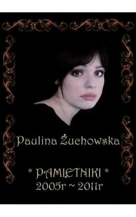 Pamiętniki 2005-2011 - Paulina Żuchowska - Ebook - 978-83-7859-115-3