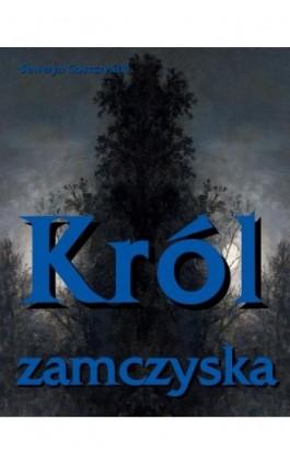 Król zamczyska - Seweryn Goszczyński - Ebook - 978-83-7950-178-6