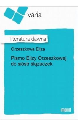 Pismo Elizy Orzeszkowej do sióstr ślązaczek - Eliza Orzeszkowa - Ebook - 978-83-270-1298-2