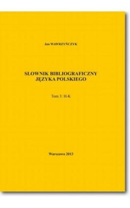 Słownik bibliograficzny języka polskiego Tom 3 (H-K) - Jan Wawrzyńczyk - Ebook - 978-83-7798-170-2