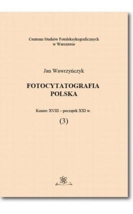 Fotocytatografia polska (3). Koniec XVIII - początek XXI w. - Jan Wawrzyńczyk - Ebook - 978-83-7798-320-1