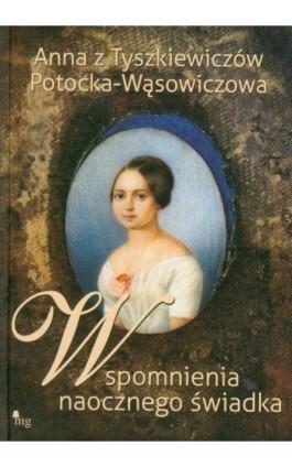 Wspomnienia naocznego świadka - Anna Potocka - Ebook - 978-83-7779-034-2