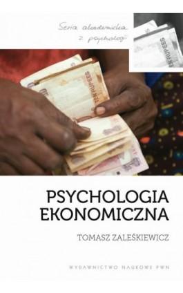 Psychologia ekonomiczna - Tomasz Zaleśkiewicz - Ebook - 978-83-01-17502-3