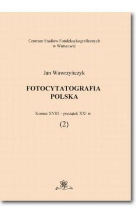 Fotocytatografia polska (2). Koniec XVIII - początek XXI w. - Jan Wawrzyńczyk - Ebook - 978-83-7798-316-4