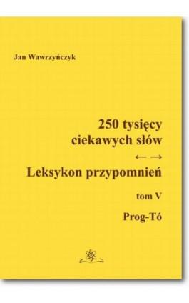 250 tysięcy ciekawych słów. Leksykon przypomnień  Tom  V (Prog-Tó)) - Jan Wawrzyńczyk - Ebook - 978-83-7798-315-7