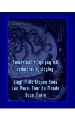 Dwadzieścia tysięcy mil podmorskiej żeglugi - Vingt Mille Lieues Sous Les Mers Tour du Monde Sous Marin - Jules Verne - Ebook - 978-83-7950-191-5