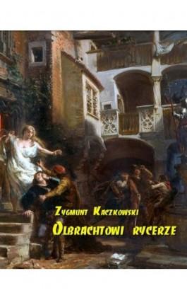 Olbrachtowi rycerze - Zygmunt Kaczkowski - Ebook - 978-83-7950-234-9