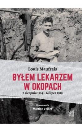 Byłem lekarzem w okopach - Louis Maufrais - Ebook - 978-83-07-03336-5