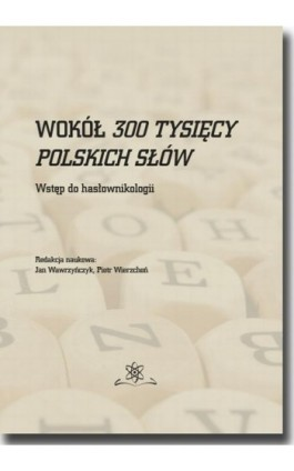 Wokół 300 tysięcy polskich słów. Wstęp do hasłownikologii - Praca zbiorowa - Ebook - 978-83-7798-348-5