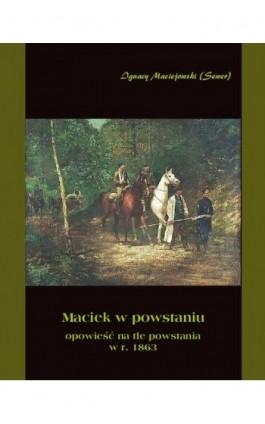 Maciek w powstaniu - Ignacy Maciejowski - Ebook - 978-83-7950-170-0
