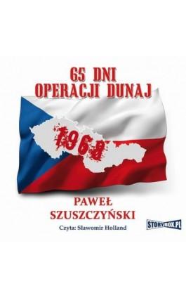 65 dni operacji Dunaj - Paweł Szuszczyski - Audiobook - 978-83-7927-094-1