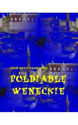 Półdiablę weneckie - Józef Ignacy Kraszewski - Ebook - 978-83-7950-213-4