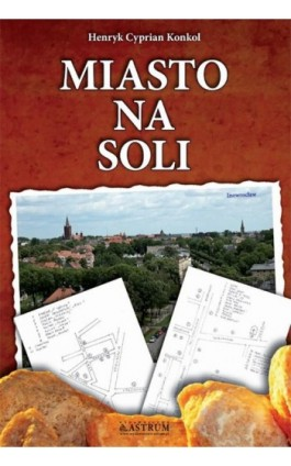 Miasto na soli - Henryk Cyprian Konkol - Ebook - 978-83-63758-70-7
