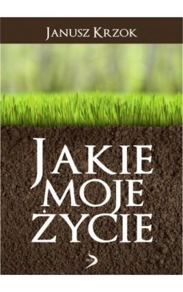 Jakie moje życie - Janusz Krzok - Ebook - 978-83-63535-02-5