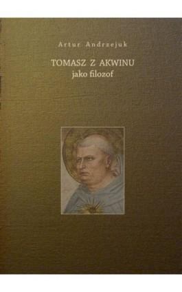 Tomasz z Akwinu jako filozof - Artur Andrzejuk - Ebook - 978-83-65806-27-7