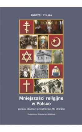 Mniejszości religijne w Polsce. Geneza, struktury przestrzenne, tło etniczne - Andrzej Rykała - Ebook - 978-83-7525-577-5