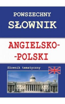 Powszechny słownik angielsko-polski. Słownik tematyczny - Justyna Nojszewska - Ebook - 978-83-7898-436-8