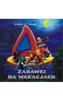 Zabawki na wakacjach - Joanna Łaczna - Ebook - 978-83-7900-307-5