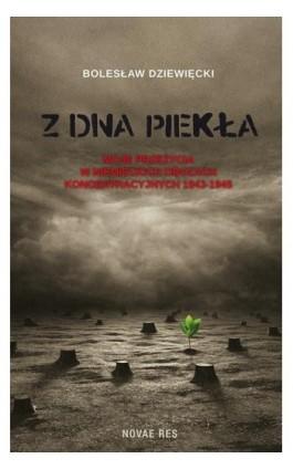 Z dna piekła. Moje przeżycia w niemieckich obozach koncentracyjnych 1943-1945 - Bolesław Dziewięcki - Ebook - 978-83-7942-589-1