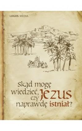 Skąd mogę wiedzieć, czy Jezus naprawdę istniał? - Praca zbiorowa - Ebook - 978-83-63837-17-4