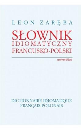 Słownik idiomatyczny francusko-polski - Leon Zaręba - Ebook - 978-83-242-1852-3