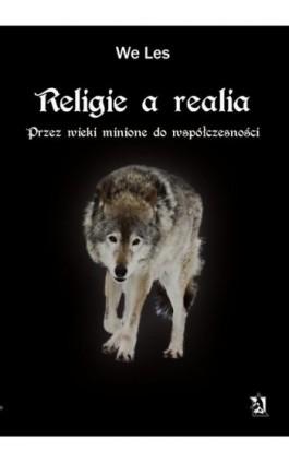 Religie a realia. Przez wieki minione do współczesności - We Les - Ebook - 978-83-7900-067-8