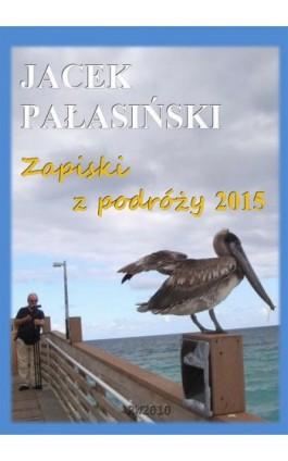 Zapiski z podróży 2015 - Jacek Pałasiński - Ebook - 978-83-7949-168-1