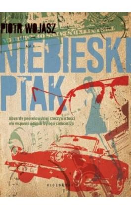 Niebieski ptak - Piotr Wojasz - Ebook - 978-83-7835-312-6