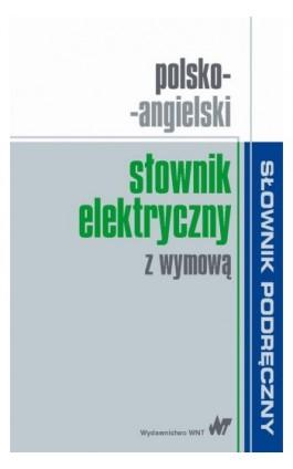 Polsko-angielski słownik elektryczny z wymową - Ebook - 978-83-01-18555-8